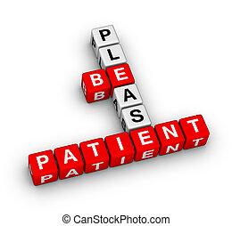 être, s'il vous plaît, patient