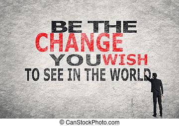 être, souhait, voir, mondiale, vous, changement