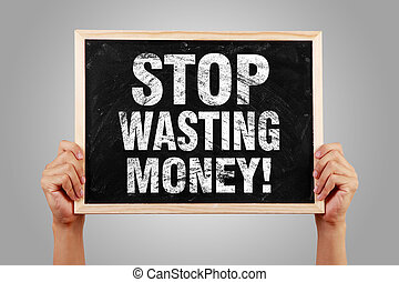 argent gaspillage, arrêt