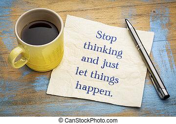 juste, pensée, choses, arrêt, laisser, happen