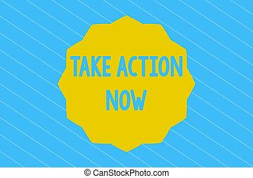now., concept, mot, business, texte, écriture, début, encourager, bon, demander, quelqu'un, action, performance, prendre