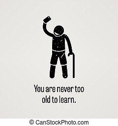 vous, jamais, vieux, apprendre